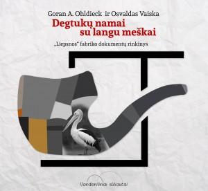 """Goran A. Ohldieck ir Osvaldas Vaiska. Degtukų namai su langu meškai. """"Liepsnos"""" fabriko dokumentų rinkinys. K.: Vandeniliniai skliautai, 2015. 204 p."""