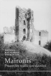 Dainius Razauskas-Daukintas. Maironis. Praamžės tradicijos dainius. V.: Lietuvių literatūros ir tautosakos institutas, 2016. 292 p.