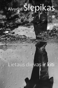 Alvydas Šlepikas. Lietaus dievas ir kiti. Novelės. V.: Lietuvos rašytojų sąjungos leidykla, 2016. 152 p.