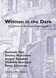 Written in the Dark: Five Poets in the Siege of Leningrad. Gennady Gor, Dmitry Maksimov, Sergey Rudakov, Vladimir Sterligov, Pavel Zaltsman, ed. by Polina Barskova, New York: Ugly Duckling Presse, 2016.