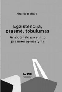 Andrius Bielskis. Egzistencija, prasmė, tobulumas: aristoteliški gyvenimo prasmės apmąstymai. Monografija. V.: Mykolo Romerio universitetas, 2015. 136 p.