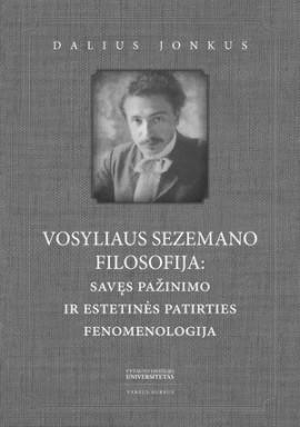 Dalius Jonkus. Vosyliaus Sezemano filosofija: savęs pažinimo ir estetinės patirties fenomenologija. K.: Vytauto Didžiojo universitetas, V.: Versus aureus, 2015. 192 p.
