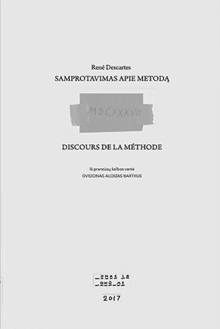René Descartes. Samprotavimas apie metodą. Iš prancūzų k. vertė Gvidonas Aloizas Bartkus. V.: Jonas ir Jokūbas, 2017. 152 p.