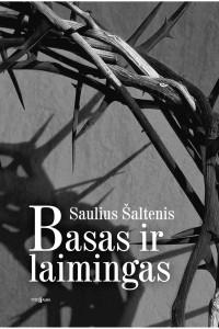 Saulius Šaltenis. Basas ir laimingas. Romanas. V.: Tyto alba, 2016. 211 p.