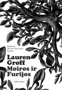 """Lauren Groff. Moiros ir Furijos. Romanas. Iš anglų k. vertė Aistė Kvedaraitė-Nichols. V.: """"Baltų lankų"""" leidyba, 2016. 448 p."""