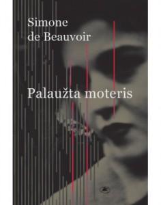 Simone de Beauvoir. Palaužta moteris. Trys apysakos. Iš prancūzų k. vertė Jonė Ramunytė. V.: Lietuvos rašytojų sąjungos leidykla, 2017. 260 p.