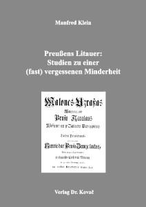 Manfred Klein. Preuβens Litauer: Studien zu einer (fast) vergessenen Minderheit. Hamburg: Verlag Dr. Kovač, 2017. 276 s.
