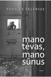 Povilas Šklėrius. Mano tėvas, mano sūnus. Romanas.  V.: Tyto alba, 2017. 199 p.