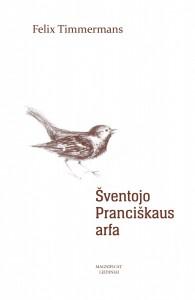 Felix Timmermans. Šventojo Pranciškaus arfa. Romanas. Iš nyderlandų k. vertė Antanas Gailius. V.: Magnificat leidiniai, 2017. 260 p.