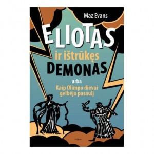 Maz Evans. Eliotas ir ištrūkęs demonas, arba Kaip Olimpo dievai gelbėjo pasaulį. Romanas. Iš anglų k. vertė Jūratė Dzermeikaitė. V.: Tyto alba, 2018. 360 p.