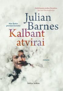 """Julian Barnes. Kalbant atvirai. Romanas. Iš anglų k. vertė Nijolė Regina Chijenienė. V.: """"Baltų lankų"""" leidyba, 2018. 256 p."""