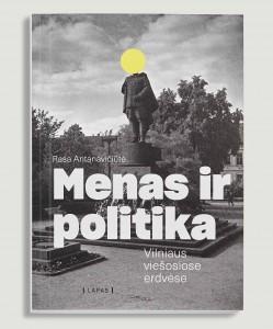 Rasa Antanavičiūtė. Menas ir politika Vilniaus viešosiose erdvėse. Monografija. V.: Lapas, 2019. 439 p.
