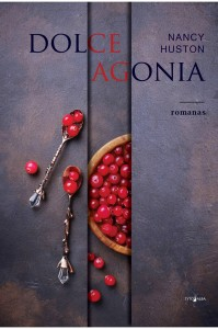 Nancy Huston. Dolce agonia. Romanas. Iš prancūzų k. vertė Akvilė Melkūnaitė. V.: Tyto alba, 2018. 284 p.