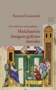 """Krzysztof Leśniewski. """"Ne sveikiesiems reikia gydytojo…"""": hesichastinis žmogaus gydymo metodas. Iš lenkų k. vertė Vaiva Narušienė. V.: Katalikų pasaulio leidiniai, 2019. 368 p."""