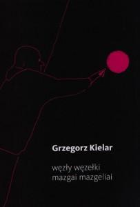 """Grzegorz Kielar. Węzły węzełki / Mazgai mazgeliai. Iš lenkų k. vertė Tadas Žvirinskis. V.: """"Naujosios Romuvos"""" fondas, 2019. 88 p."""