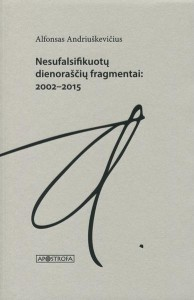 Alfonsas Andriuškevičius. Nesufalsifikuotų dienoraščių fragmentai: 2002–2015. V.: Apostrofa, 2020. 188 p.