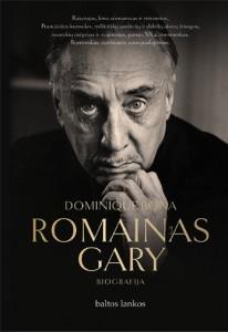 """Dominique Bona. Romainas Gary. Biografija. Iš prancūzų k. vertė Diana Bučiūtė. V.: """"Baltų lankų"""" leidyba, 2020. 446 p."""