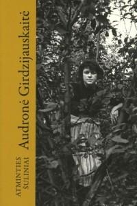Audronė Girdzijauskaitė. Atminties šuliniai. Atsiminimų romanas. V.: Homo liber, 2020. 328 p.